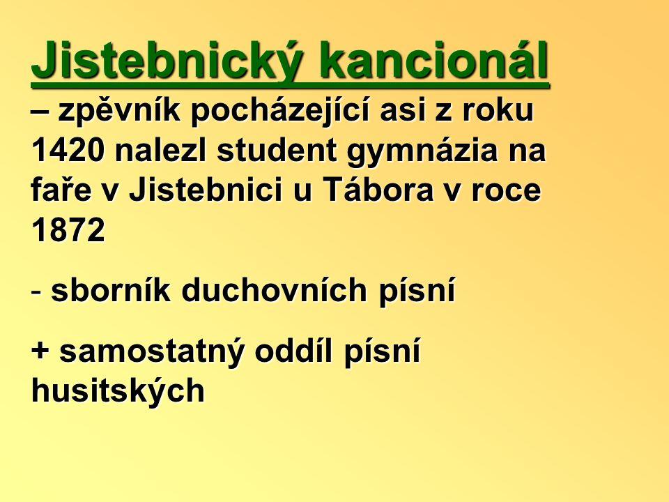 Jistebnický kancionál – zpěvník pocházející asi z roku 1420 nalezl student gymnázia na faře v Jistebnici u Tábora v roce 1872