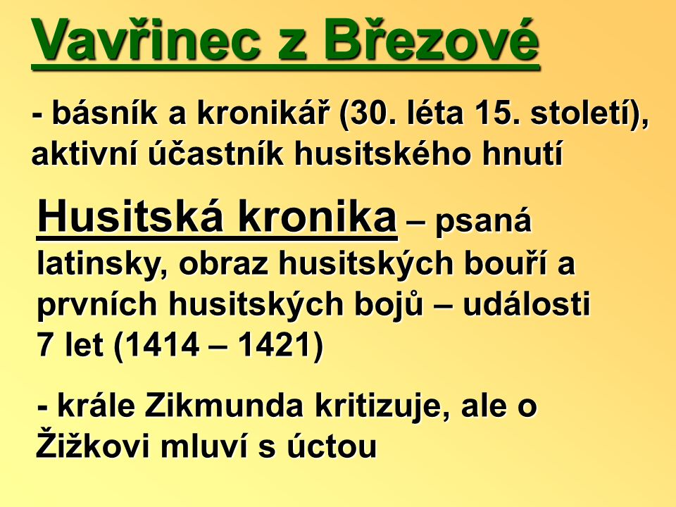 Vavřinec z Březové - básník a kronikář (30. léta 15. století), aktivní účastník husitského hnutí.