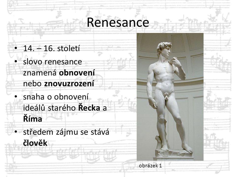 Renesance 14. – 16. století. slovo renesance znamená obnovení nebo znovuzrození. snaha o obnovení ideálů starého Řecka a Říma.