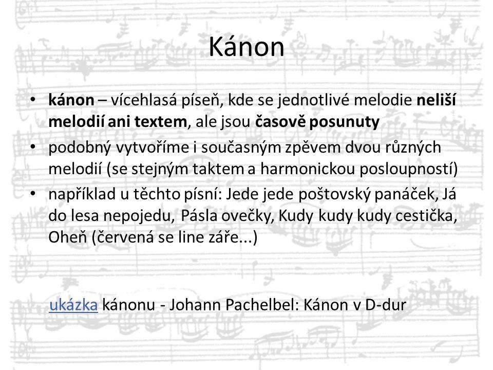 Kánon kánon – vícehlasá píseň, kde se jednotlivé melodie neliší melodií ani textem, ale jsou časově posunuty.