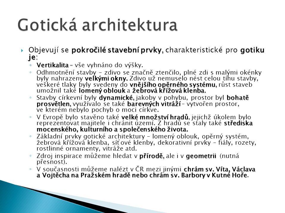Gotická architektura Objevují se pokročilé stavební prvky, charakteristické pro gotiku je: Vertikalita – vše vyhnáno do výšky.