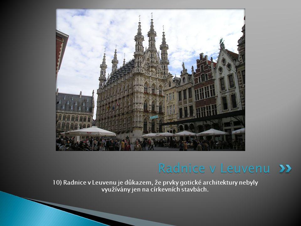 Radnice v Leuvenu 10) Radnice v Leuvenu je důkazem, že prvky gotické architektury nebyly využívány jen na církevních stavbách.