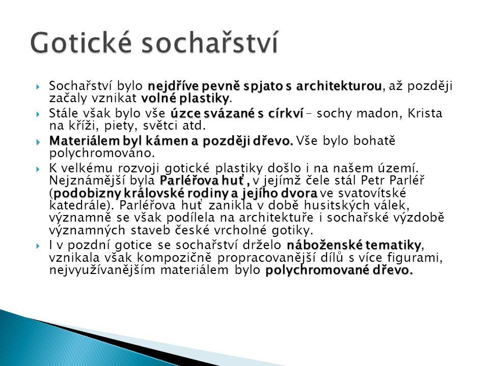 Gotické sochařství Sochařství bylo nejdříve pevně spjato s architekturou, až později začaly vznikat volné plastiky.