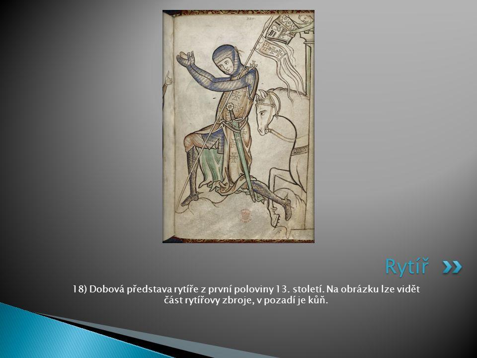 Rytíř 18) Dobová představa rytíře z první poloviny 13.
