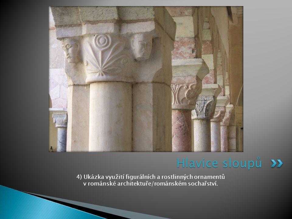 Hlavice sloupů 4) Ukázka využití figurálních a rostlinných ornamentů v románské architektuře/románském sochařství.