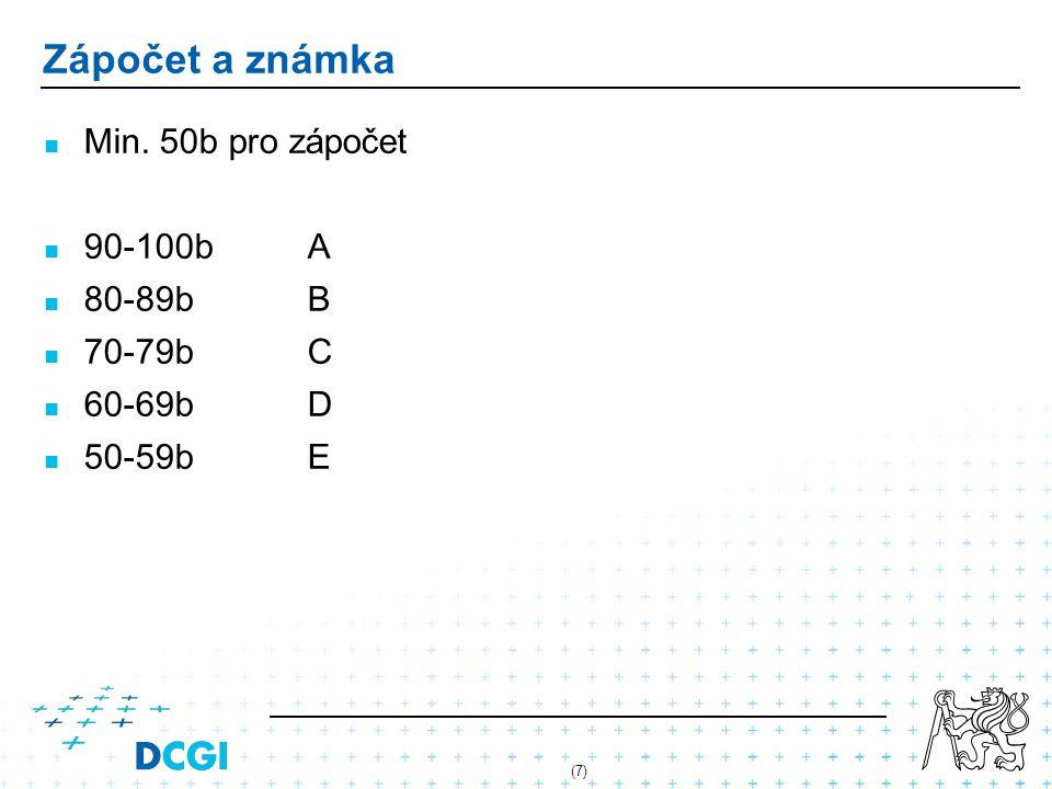 Zápočet a známka Min. 50b pro zápočet 90-100b A 80-89b B 70-79b C