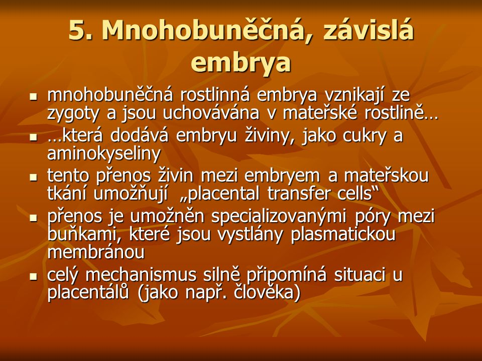 5. Mnohobuněčná, závislá embrya