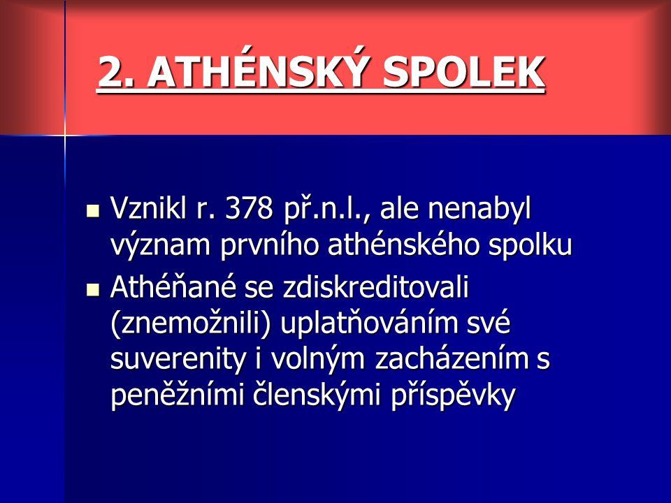 2. ATHÉNSKÝ SPOLEK Vznikl r. 378 př.n.l., ale nenabyl význam prvního athénského spolku.