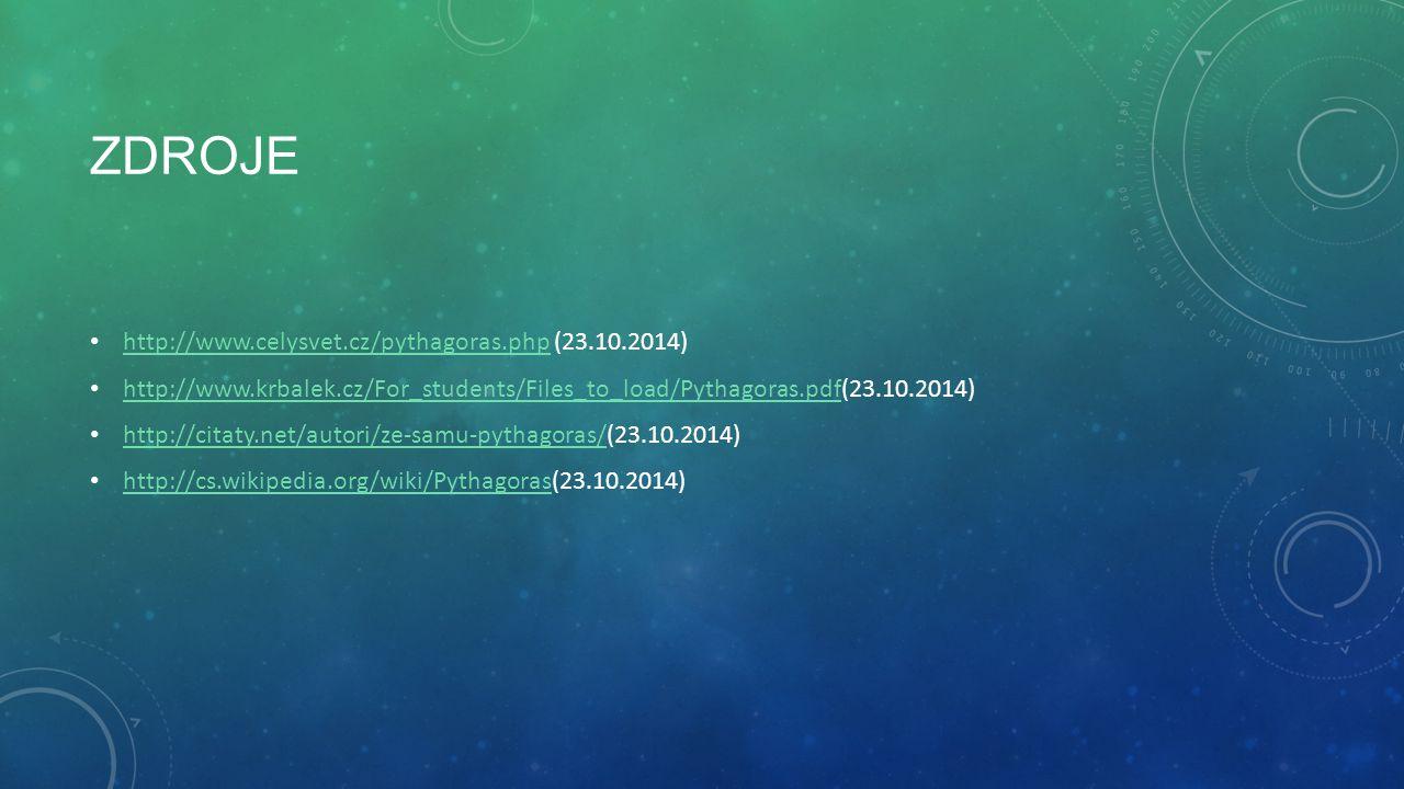 Zdroje http://www.celysvet.cz/pythagoras.php (23.10.2014)