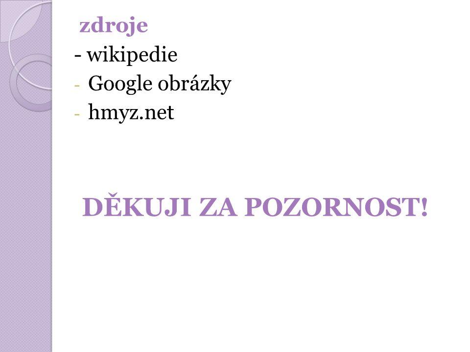 zdroje - wikipedie Google obrázky hmyz.net DĚKUJI ZA POZORNOST!