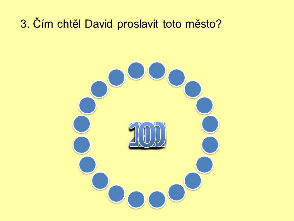 3. Čím chtěl David proslavit toto město