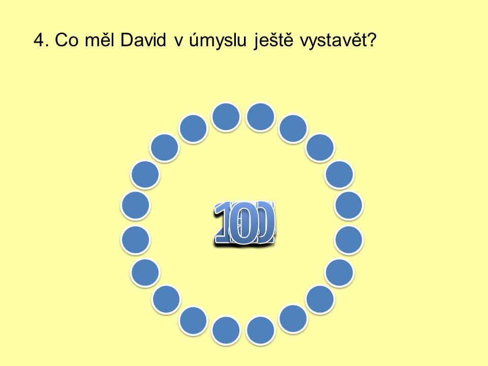 4. Co měl David v úmyslu ještě vystavět