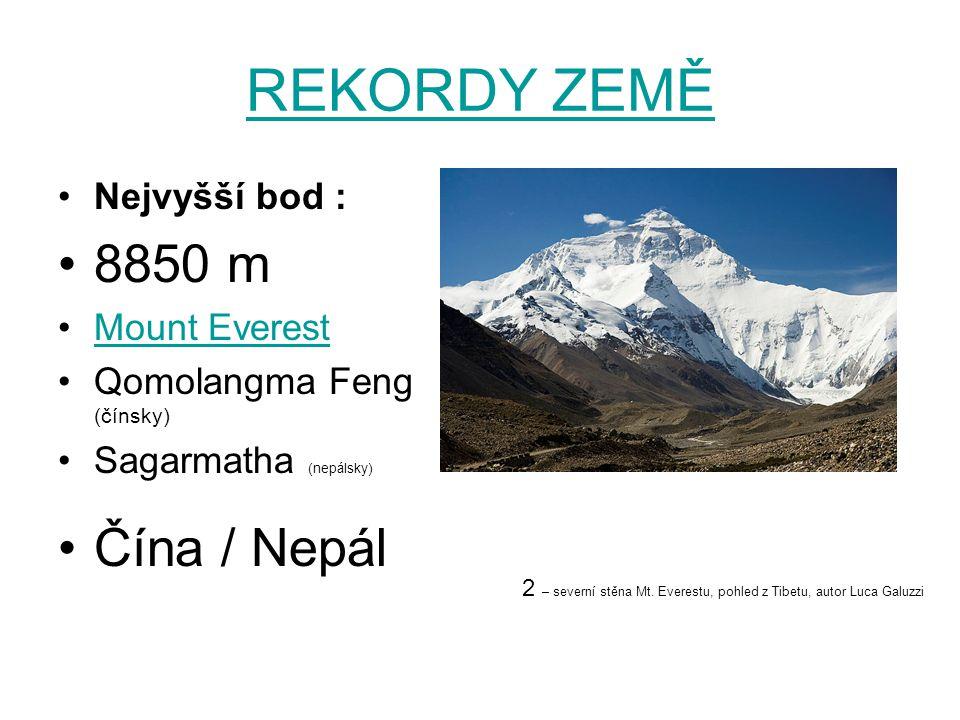 REKORDY ZEMĚ 8850 m Čína / Nepál Nejvyšší bod : Mount Everest
