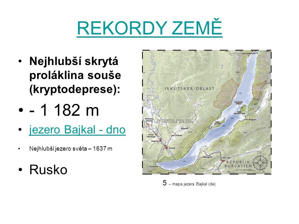 REKORDY ZEMĚ Nejhlubší skrytá proláklina souše (kryptodeprese): - 1 182 m. jezero Bajkal - dno. Nejhlubší jezero světa – 1637 m.
