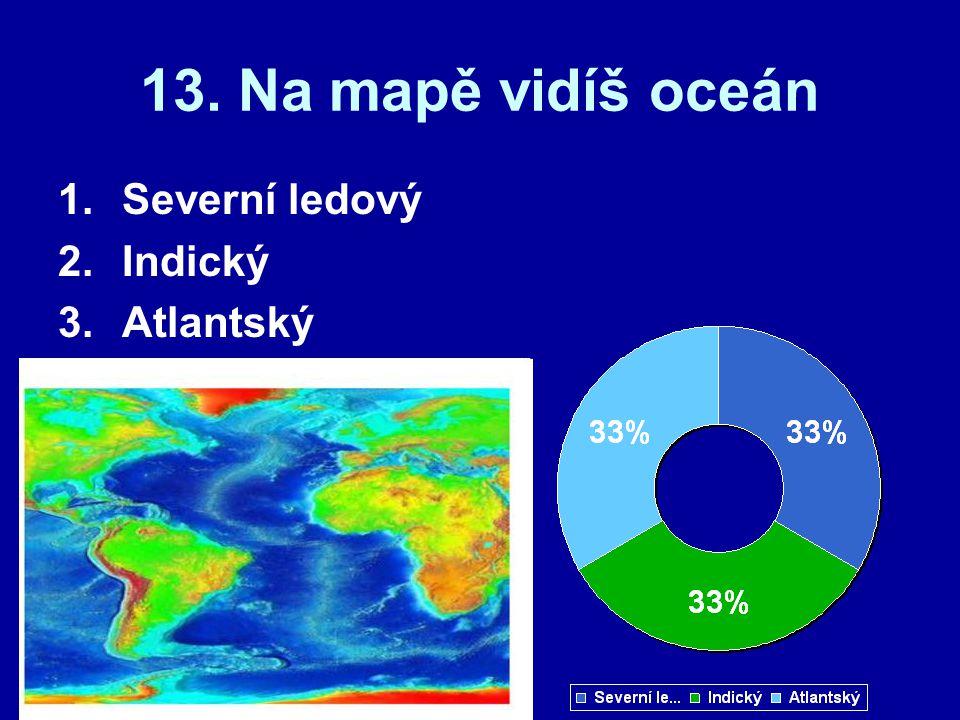 13. Na mapě vidíš oceán Severní ledový Indický Atlantský
