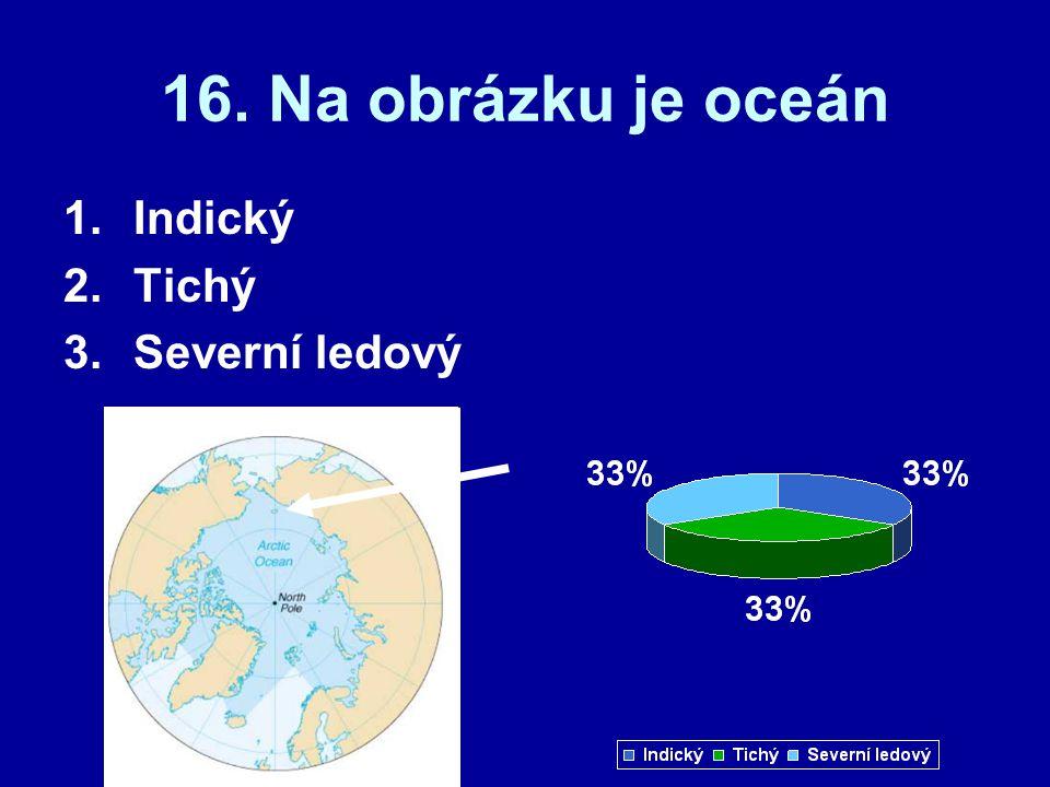 16. Na obrázku je oceán Indický Tichý Severní ledový