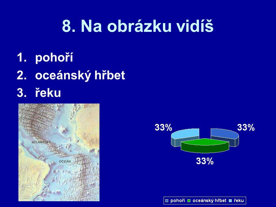 8. Na obrázku vidíš pohoří oceánský hřbet řeku