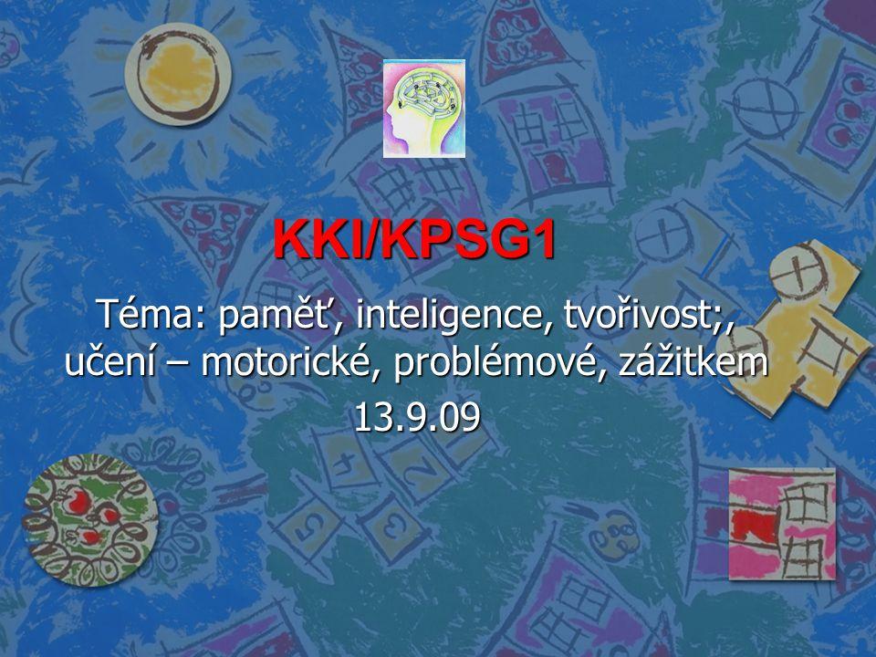 KKI/KPSG1 Téma: paměť, inteligence, tvořivost;, učení – motorické, problémové, zážitkem 13.9.09