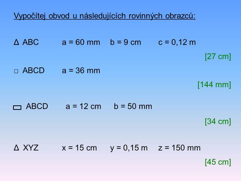Vypočítej obvod u následujících rovinných obrazců: