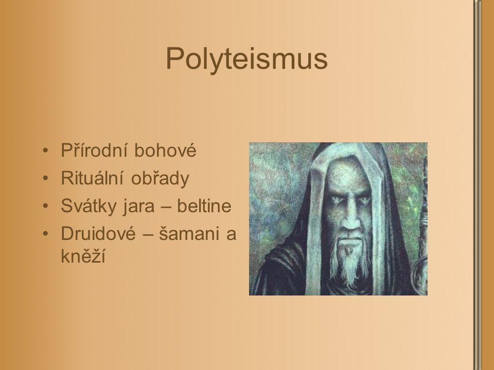 Polyteismus Přírodní bohové Rituální obřady Svátky jara – beltine