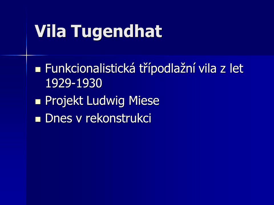 Vila Tugendhat Funkcionalistická třípodlažní vila z let 1929-1930