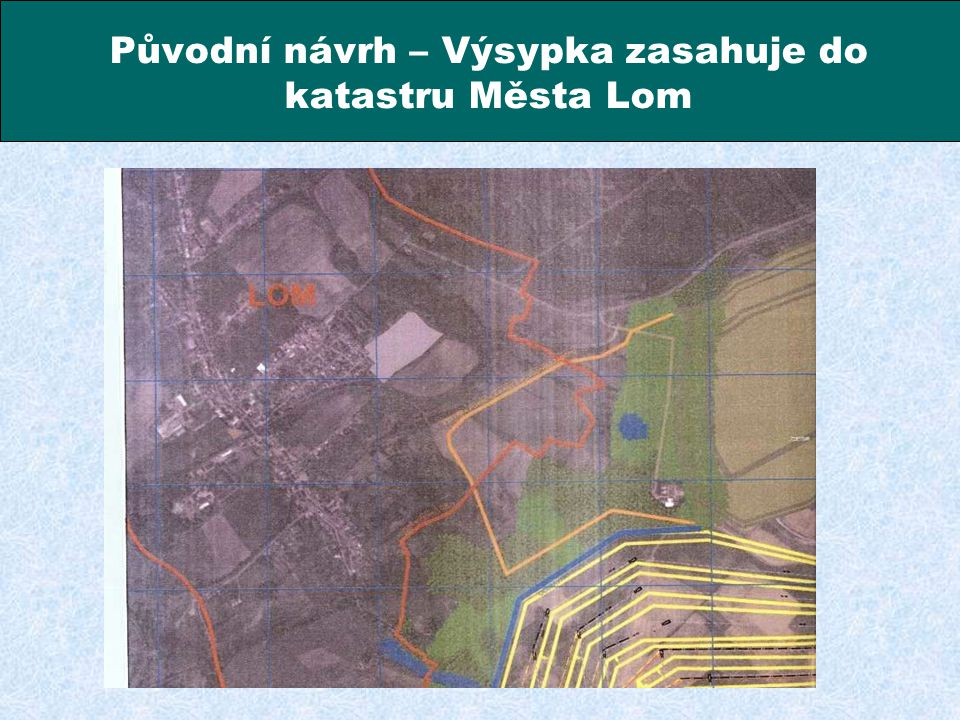 Původní návrh – Výsypka zasahuje do katastru Města Lom