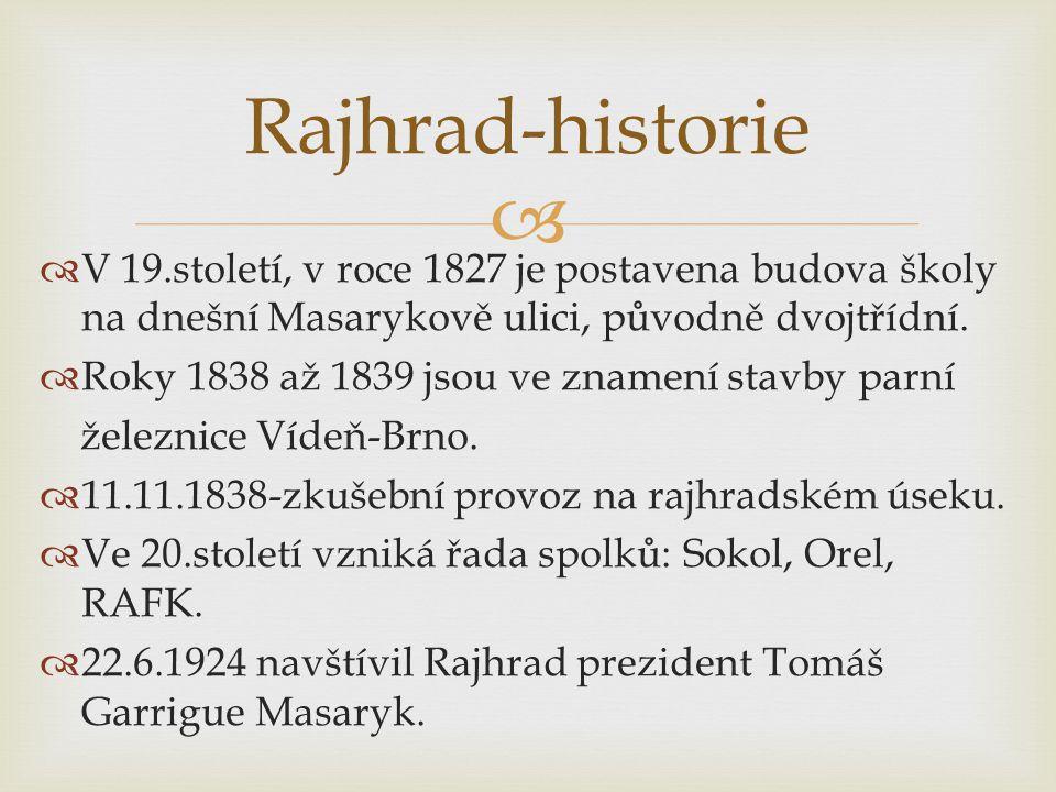Rajhrad-historie V 19.století, v roce 1827 je postavena budova školy na dnešní Masarykově ulici, původně dvojtřídní.