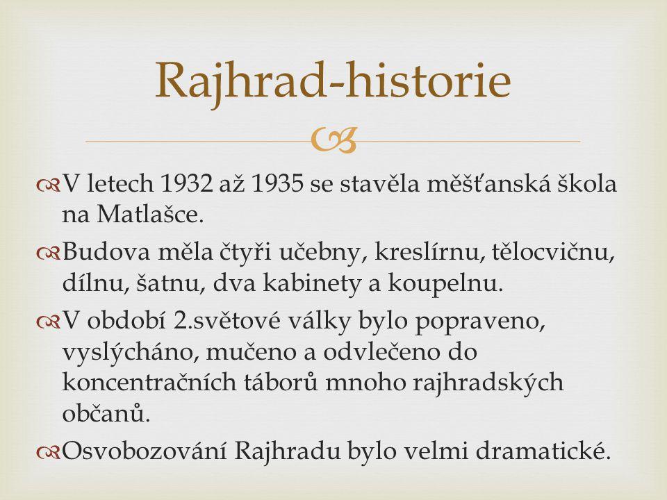 Rajhrad-historie V letech 1932 až 1935 se stavěla měšťanská škola na Matlašce.