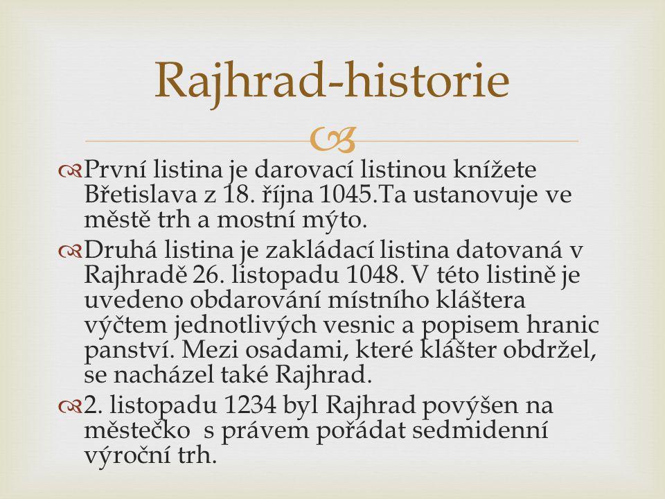 Rajhrad-historie První listina je darovací listinou knížete Břetislava z 18. října 1045.Ta ustanovuje ve městě trh a mostní mýto.