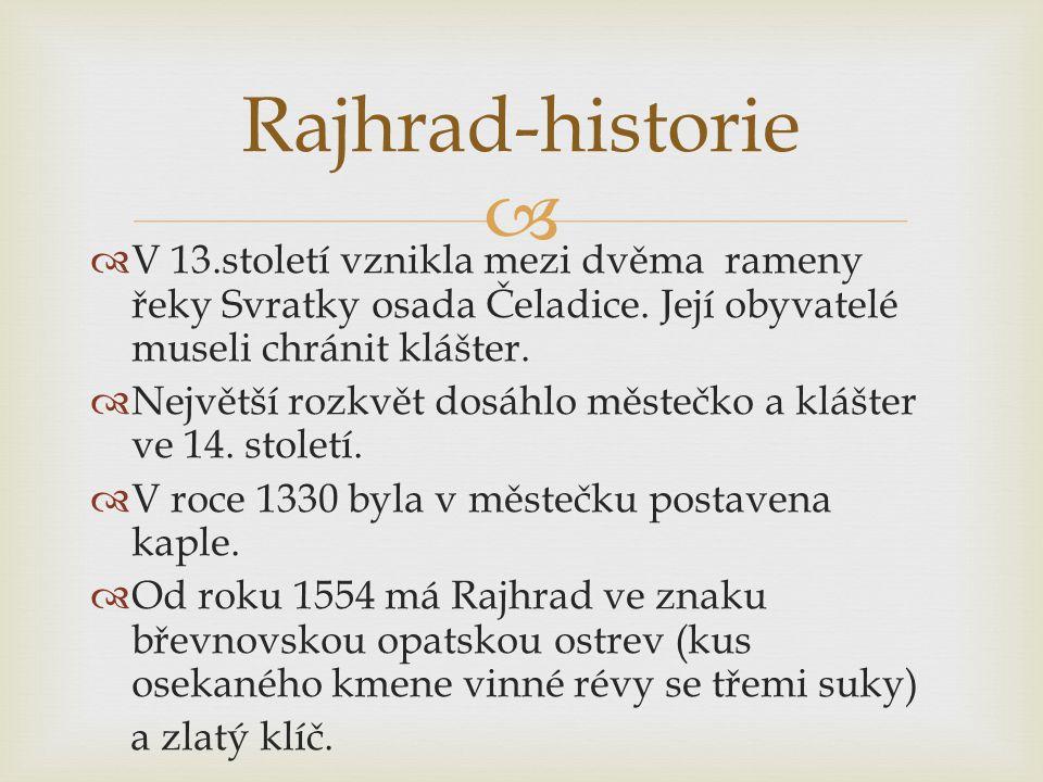Rajhrad-historie V 13.století vznikla mezi dvěma rameny řeky Svratky osada Čeladice. Její obyvatelé museli chránit klášter.