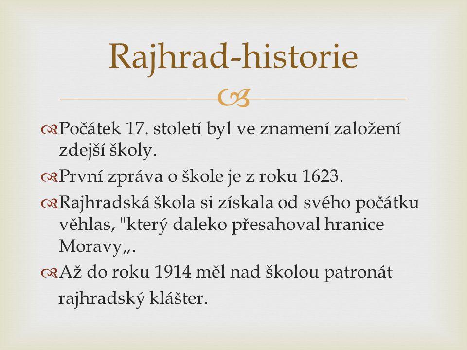 Rajhrad-historie Počátek 17. století byl ve znamení založení zdejší školy. První zpráva o škole je z roku 1623.