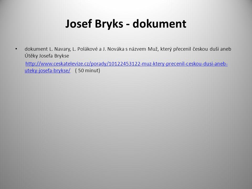 Josef Bryks - dokument dokument L. Navary, L. Polákové a J. Nováka s názvem Muž, který přecenil českou duši aneb Útěky Josefa Brykse.