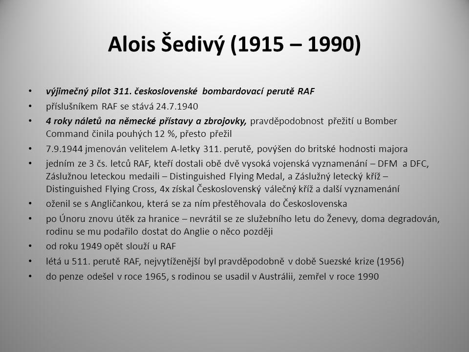 Alois Šedivý (1915 – 1990) výjimečný pilot 311. československé bombardovací perutě RAF. příslušníkem RAF se stává 24.7.1940.