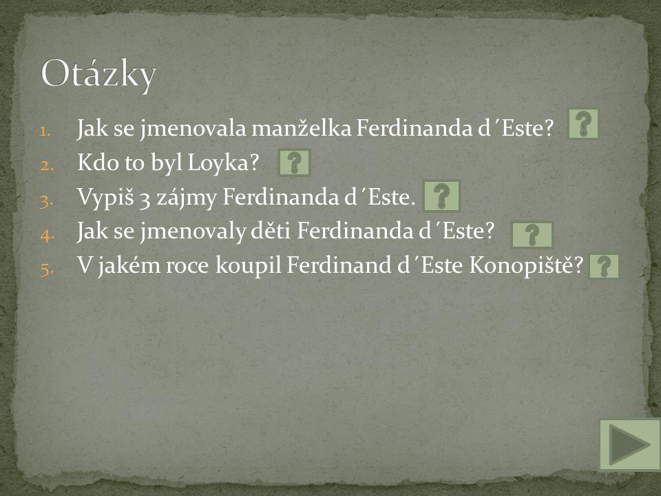 Otázky Jak se jmenovala manželka Ferdinanda d´Este Kdo to byl Loyka