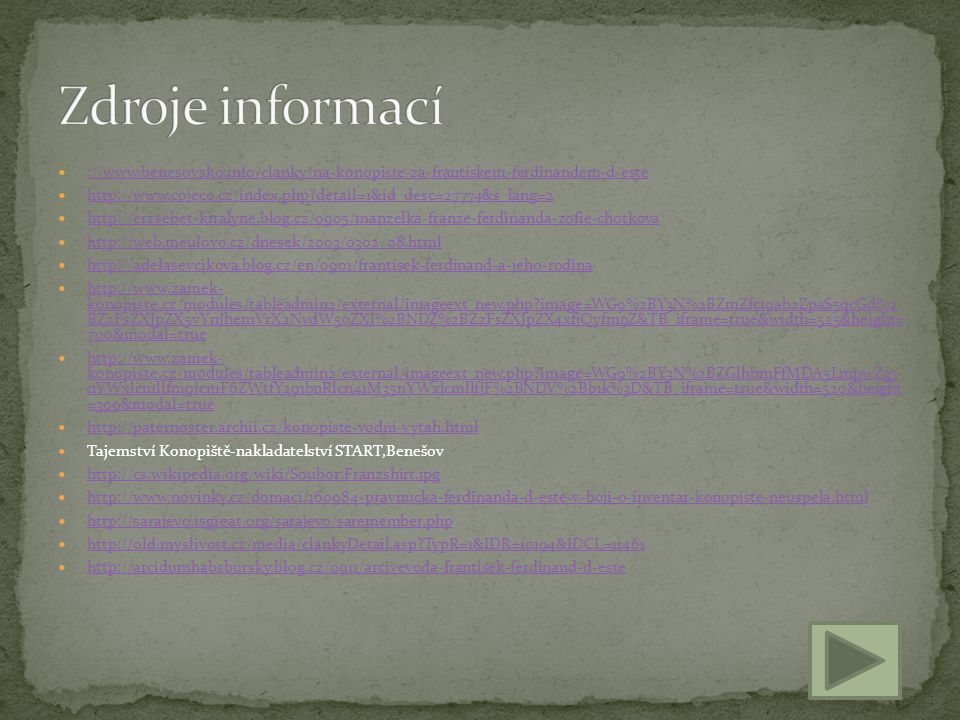Zdroje informací ://www.benesovsko.info/clanky/na-konopiste-za-frantiskem-ferdinandem-d-este.