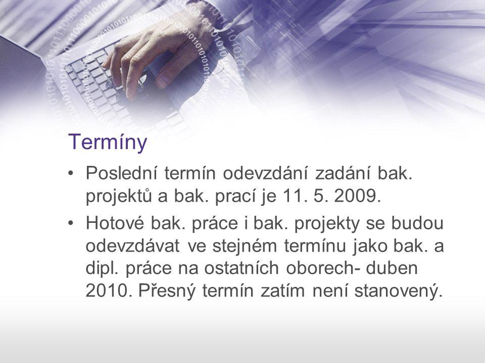 Termíny Poslední termín odevzdání zadání bak. projektů a bak. prací je 11. 5. 2009.