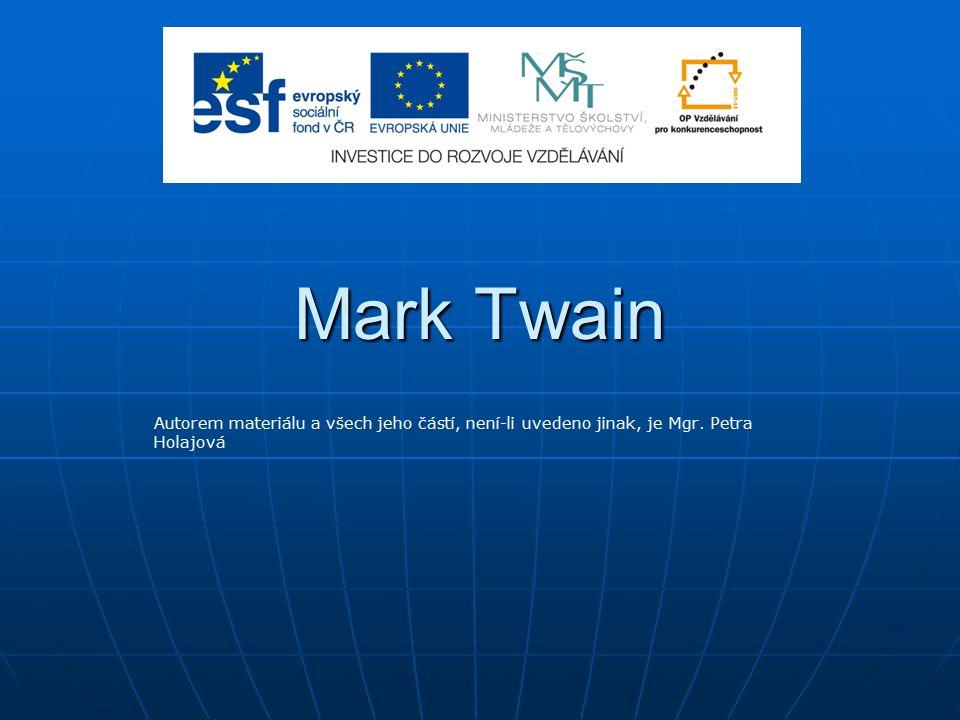 Mark Twain Autorem materiálu a všech jeho částí, není-li uvedeno jinak, je Mgr. Petra Holajová
