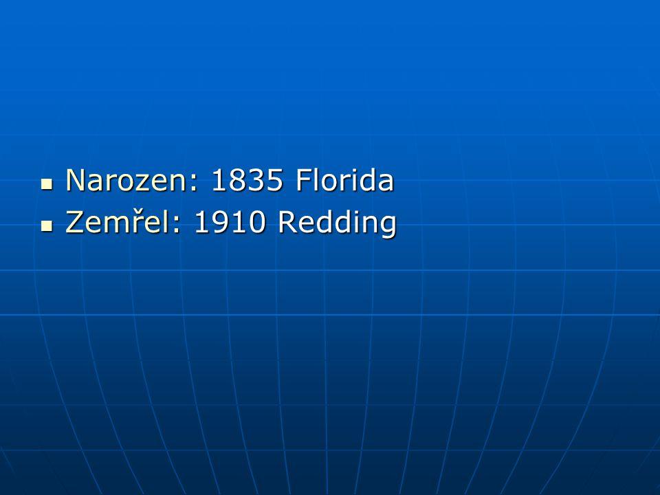 Narozen: 1835 Florida Zemřel: 1910 Redding
