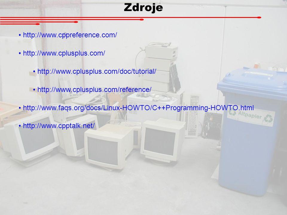 Zdroje http://www.cppreference.com/ http://www.cplusplus.com/