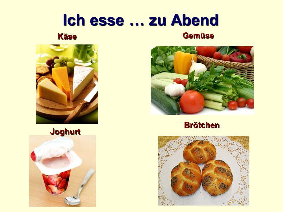 Ich esse … zu Abend Käse Gemüse Brötchen Joghurt