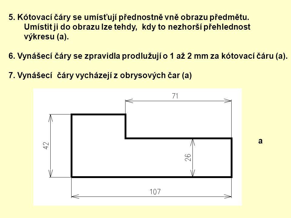 5. Kótovací čáry se umísťují přednostně vně obrazu předmětu.