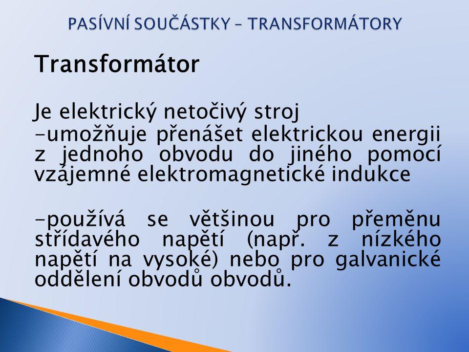 PASÍVNÍ SOUČÁSTKY – TRANSFORMÁTORY