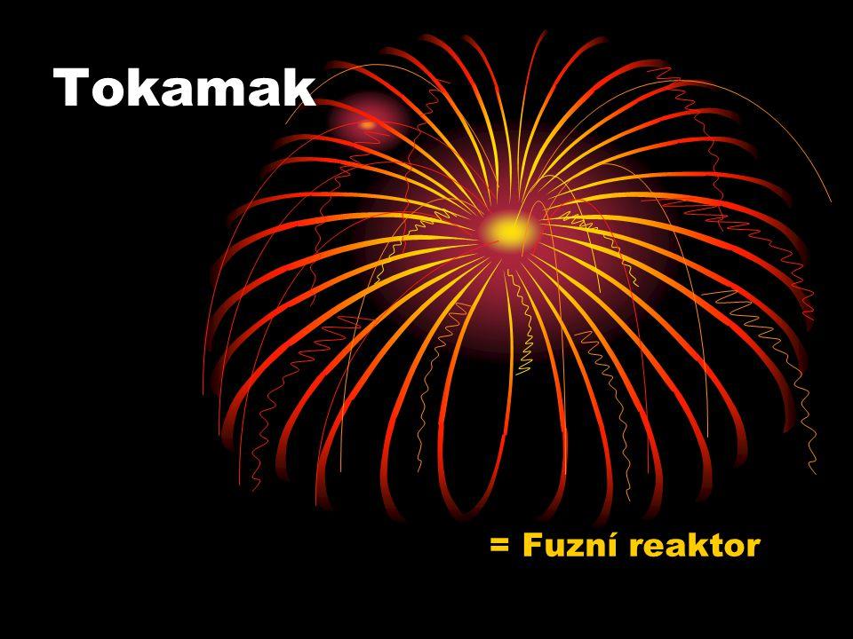 Tokamak = Fuzní reaktor