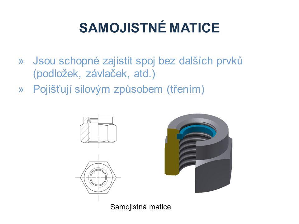 Samojistné matice Jsou schopné zajistit spoj bez dalších prvků (podložek, závlaček, atd.) Pojišťují silovým způsobem (třením)