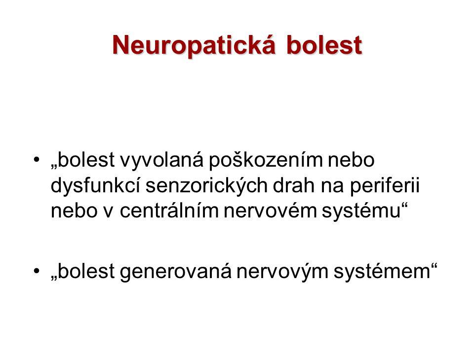 """Neuropatická bolest """"bolest vyvolaná poškozením nebo dysfunkcí senzorických drah na periferii nebo v centrálním nervovém systému"""