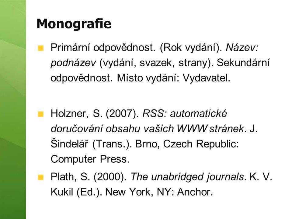 Monografie Primární odpovědnost. (Rok vydání). Název: podnázev (vydání, svazek, strany). Sekundární odpovědnost. Místo vydání: Vydavatel.