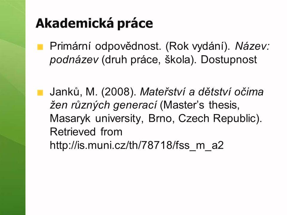 Akademická práce Primární odpovědnost. (Rok vydání). Název: podnázev (druh práce, škola). Dostupnost.