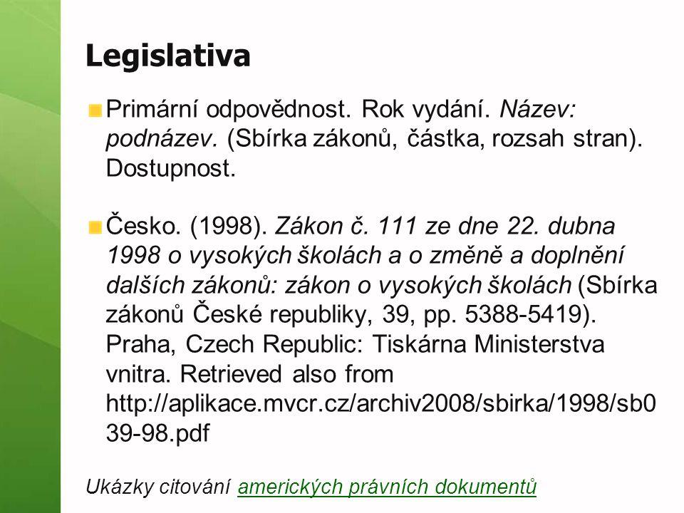 Legislativa Primární odpovědnost. Rok vydání. Název: podnázev. (Sbírka zákonů, částka, rozsah stran). Dostupnost.