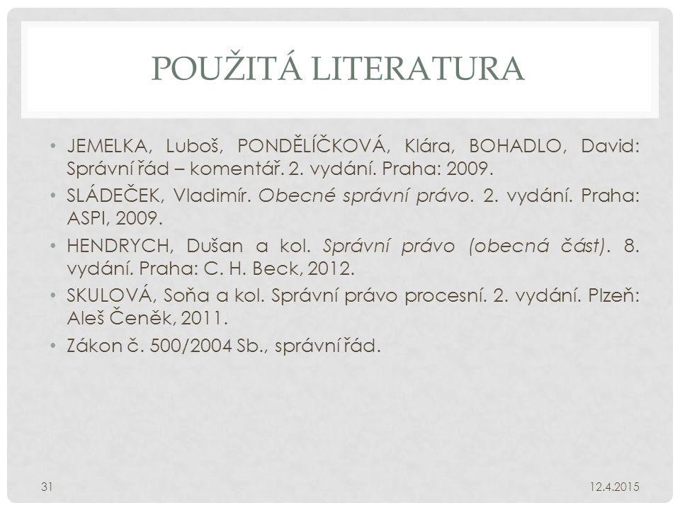 Použitá literatura JEMELKA, Luboš, PONDĚLÍČKOVÁ, Klára, BOHADLO, David: Správní řád – komentář. 2. vydání. Praha: 2009.
