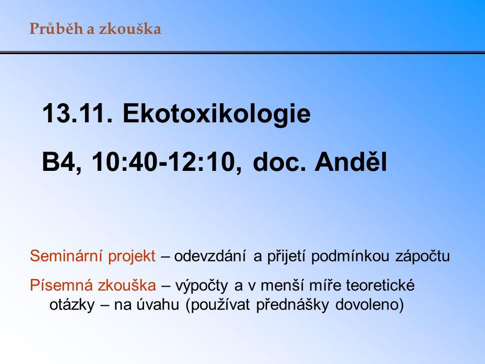 13.11. Ekotoxikologie B4, 10:40-12:10, doc. Anděl Průběh a zkouška